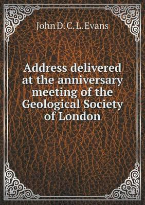 Address Delivered at the Anniversary Meeting of the Geological Society of London