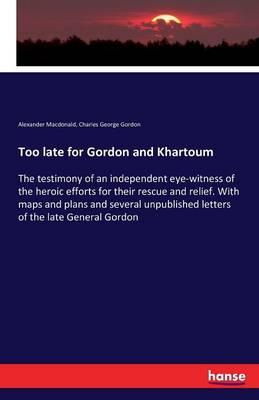 Too late for Gordon and Khartoum
