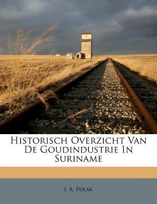 Historisch Overzicht Van de Goudindustrie in Suriname