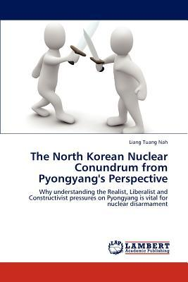The North Korean Nuclear Conundrum from Pyongyang's Perspective