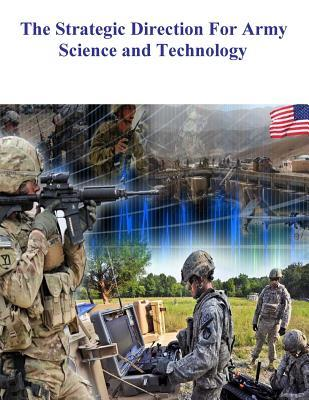 The Strategic Direction for Army Science and Technology