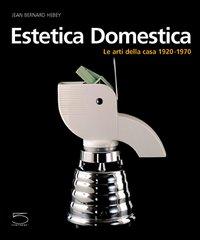 Estetica Domestica. Le Arti Della Casa