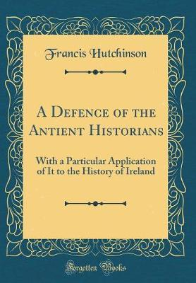 A Defence of the Antient Historians