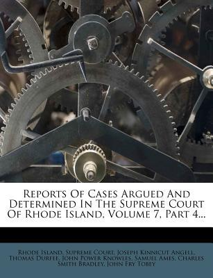 Reports of Cases Argued and Determined in the Supreme Court of Rhode Island, Volume 7, Part 4...