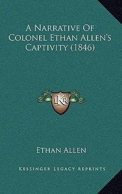 A Narrative of Colonel Ethan Allen's Captivity (1846)