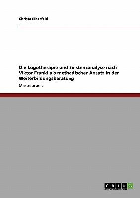 Die Logotherapie und Existenzanalyse nach Viktor Frankl als methodischer Ansatz in der Weiterbildungsberatung
