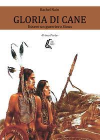 Gloria di cane. Essere un guerriero Sioux