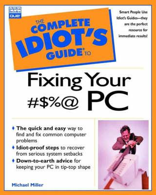 The Complete Idiot's Guide to Fixing Your #$% PC