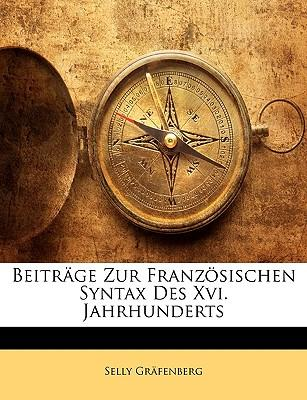 Beitrge Zur Franzsischen Syntax Des XVI. Jahrhunderts