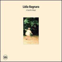 Lidia Bagnara. A occhi chiusi