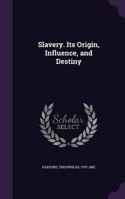 Slavery. Its Origin,...
