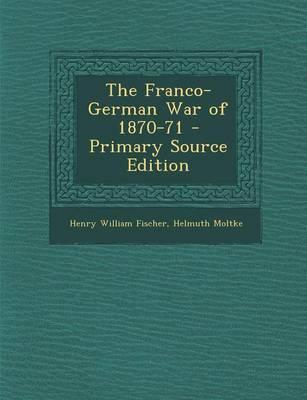 The Franco-German War of 1870-71 - Primary Source Edition