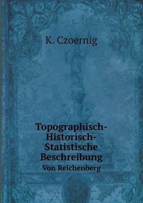 Topographisch-Historisch-Statistische Beschreibung Von Reichenberg