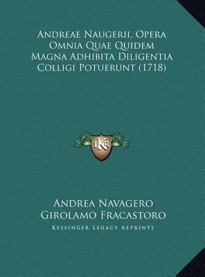 Andreae Naugerii, Opera Omnia Quae Quidem Magna Adhibita Dilandreae Naugerii, Opera Omnia Quae Quidem Magna Adhibita Diligentia Colligi Potuerunt (171