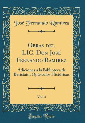 Obras del LIC. Don José Fernando Ramirez, Vol. 3