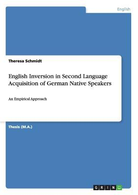 English Inversion in Second Language Acquisition of German Native Speakers