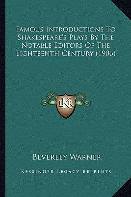 Famous Introductions to Shakespeare's Plays by the Notable Efamous Introductions to Shakespeare's Plays by the Notable Editors of the Eighteenth Centu