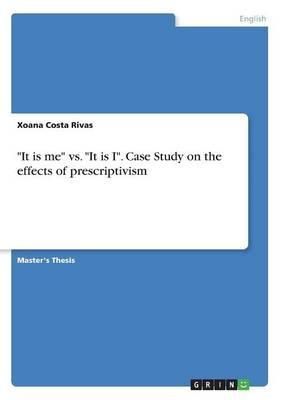 It is me vs. It is I. Case Study on the effects of prescriptivism