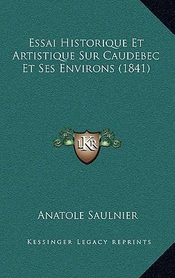 Essai Historique Et Artistique Sur Caudebec Et Ses Environs (1841)