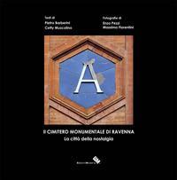 Il cimitero monumentale di Ravenna. La città della nostalgia. Ediz. illustrata