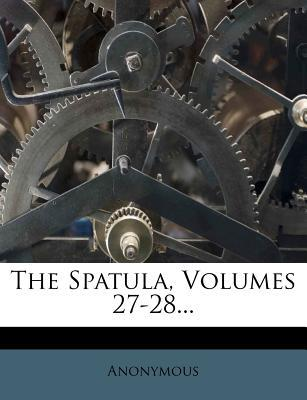 The Spatula, Volumes 27-28.