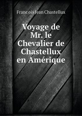 Voyage de Mr. Le Chevalier de Chastellux En Amerique