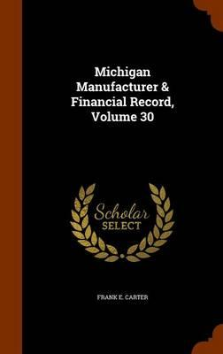 Michigan Manufacturer & Financial Record, Volume 30