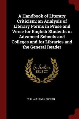 A Handbook of Literary Criticism; An Analysis of Literary Forms in Prose and Verse for English Students in Advanced Schools and Colleges and for Libra
