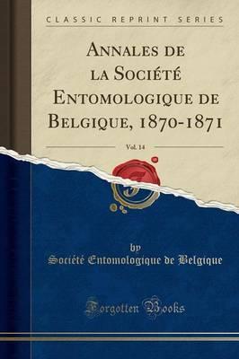 Annales de la Société Entomologique de Belgique, 1870-1871, Vol. 14 (Classic Reprint)
