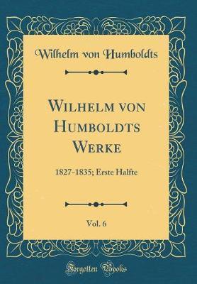 Wilhelm von Humboldts Werke, Vol. 6