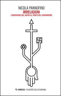 Irreligioni. L'invenzione del sacro al tempo del consumismo
