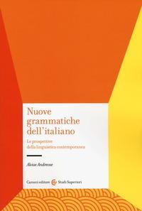 Nuove grammatiche dell'italiano. Le prospettive della linguistica contemporanea