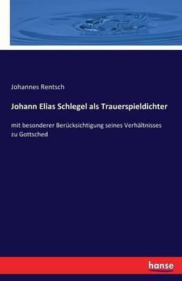Johann Elias Schlegel als Trauerspieldichter