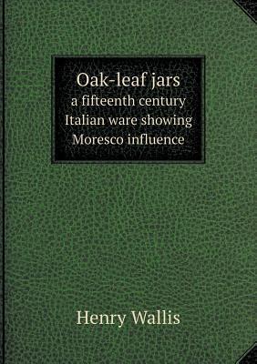 Oak-Leaf Jars a Fifteenth Century Italian Ware Showing Moresco Influence