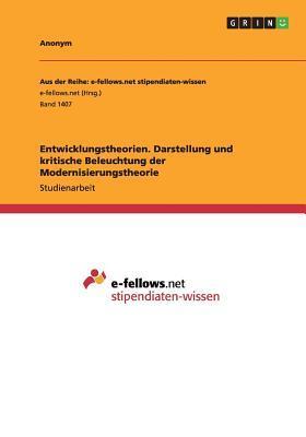 Entwicklungstheorien. Darstellung und kritische Beleuchtung der Modernisierungstheorie