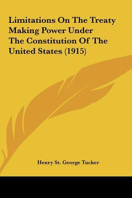 Limitations on the Treaty Making Power Under the Constitution of the United States (1915)