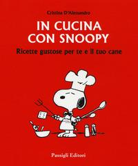 In cucina con Snoopy. Ricette gustose per te e il tuo cane