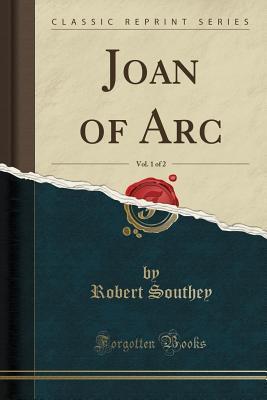 Joan of Arc, Vol. 1 of 2 (Classic Reprint)