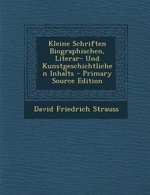 Kleine Schriften Biographischen, Literar- Und Kunstgeschichtlichen Inhalts - Primary Source Edition