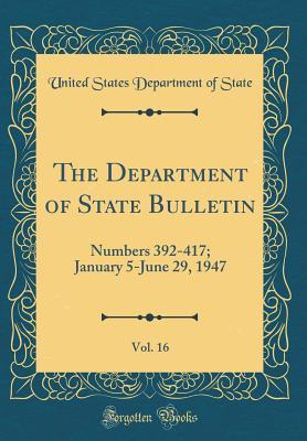 The Department of State Bulletin, Vol. 16