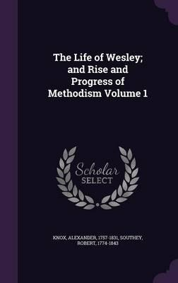 The Life of Wesley; And Rise and Progress of Methodism Volume 1