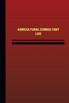 Agricultural Consultant Log Logbook, Journal - 124 Pages, 6 X 9 Inches