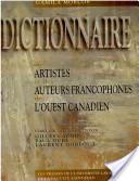 Dictionnaire des artistes et des auteurs francophones de l'Ouest canadien