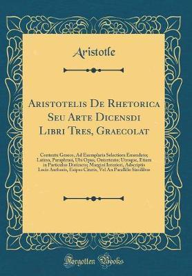 Aristotelis De Rhetorica Seu Arte Dicensdi Libri Tres, Graecolat