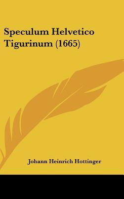 Speculum Helvetico Tigurinum (1665)