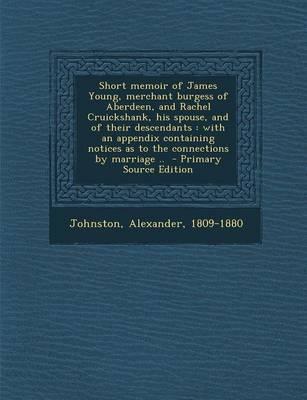 Short Memoir of James Young, Merchant Burgess of Aberdeen, and Rachel Cruickshank, His Spouse, and of Their Descendants