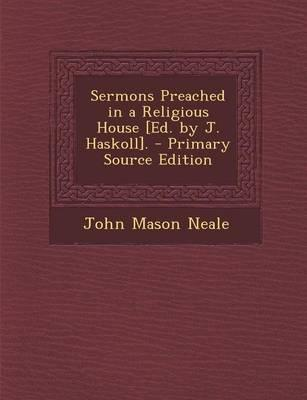 Sermons Preached in a Religious House [Ed. by J. Haskoll].