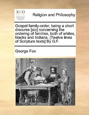 Gospel Family-Order, Being a Short Discurse [Sic] Concerning the Ordering of Families, Both of Whites, Blacks and Indians. [Twelve Lines of Scripture