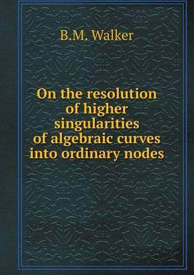 On the Resolution of Higher Singularities of Algebraic Curves Into Ordinary Nodes