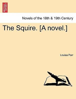 The Squire. [A novel.] Vol. II.